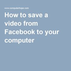 How to save a video from Facebook to your computer