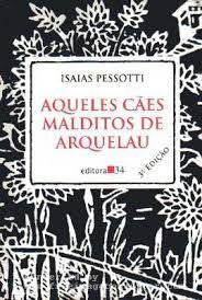 (1994) Aqueles Cães Malditos de Arquelau - Isaias Pessotti