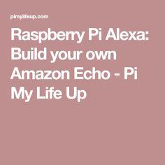 Raspberry Pi Alexa: Build your own Amazon Echo - Pi My Life Up