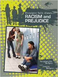 """Racism and prejudice / Marguerite & Jessie RODGER - This clearly-written book deals sensitively with delicate issues and provides coping and resistance tools to those who have experienced racism and prejudice, and advice on how to examine and stop hateful behavior to those who have perpetrated acts of prejudice. Quotes from people who have fought prejudice make the topic """"real."""""""