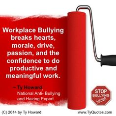 Ty Howard Quote on Workplace Bully, Quote on Anti Bullying, Quotes on Workplace Bullying