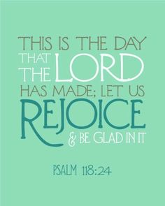 This is the day! This is the day that the Lord has made! :)