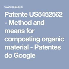 Patente US5452562 - Method and means for composting organic material - Patentes do Google