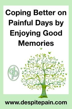 Picture of a green tree of life illustration. Words - Coping better on painful days by enjoying good memories. Chronic Anemia, Chronic Illness, Chronic Pain, Fibromyalgia, My Childhood Memories, Best Memories, Multiple Sclerosis Awareness, Trigeminal Neuralgia, Stress