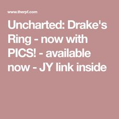 Uncharted: Drake's Ring - now with PICS! - available now - JY link inside