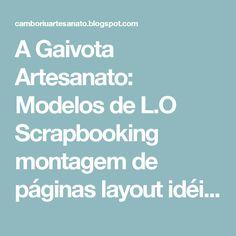 A Gaivota Artesanato: Modelos de L.O Scrapbooking montagem de páginas layout idéias