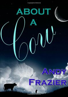 About A Cow by Andy Frazier,http://www.amazon.com/dp/144782248X/ref=cm_sw_r_pi_dp_TzZ-sb1AZ5WAK71Y