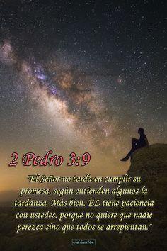 """- 2 Pedro 3:9 - """"El Señor no tarda en cumplir su promesa, según entienden algunos la tardanza. Más bien, ÉL tiene paciencia con ustedes, porque no quiere que nadie perezca sino que todos se arrepientan."""""""