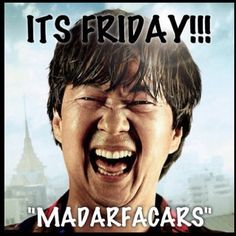 Its friday madafracaras