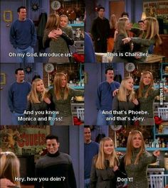 Don't! -Rachel to Joey after a how you you doing to her little sister...