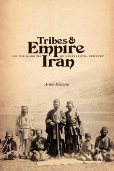 Tribes and Empire on the Margins of Nineteenth-Century Iran traces the history of the Bakhtiyari tribal confederacy of the Zagros Mountains through momentous times that saw the opening of their territ World Literature, History Books, World History, Qajar Dynasty, Pahlavi Dynasty, Population Mondiale, Writers And Poets, Political Science, Historical Pictures