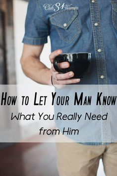 How do you tell your husband what it is you need? And how do you say it in a way that he will hear you? Here are 7 solid steps to communicate what you need from him How to Let Your Man Know What You Truly Need From Him ~ Club31Women