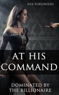 At His Command: Dominated by the Billionaire #1 by Aya Fukunishi, http://www.amazon.com/dp/B009KCNGHI/ref=cm_sw_r_pi_dp_UdSfsb1D5ZGD2