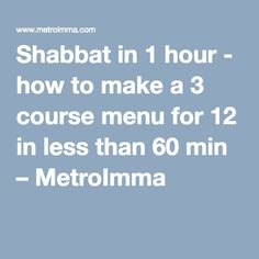 Shabbat in 1 hour - how to make a 3 course menu for 12 in less than 60 min – MetroImma