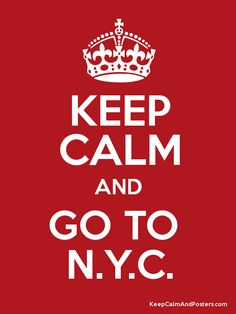 Keep Calm and GO TO  N.Y.C. Poster