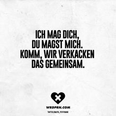 Komm, wir verkacken das gemeinsam Visual Statements®️ I like you, you like me. Sayings / Quotes / Quotes / Wordporn / funny / funny / sarcasm / friendship / relationship / irony Boyfriend Quotes Relationships, Relationship Quotes For Him, Quotes About Love And Relationships, Love Quotes For Boyfriend, Love Quotes For Him, Sarcastic Love Quotes, Love Quotes Funny, Funny Love, Sarcastic Humor