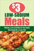 $3 Low-Sodium Meals: Delicious, Low-Cost Dishes for Your Family That Contain No--or Low--Salt!
