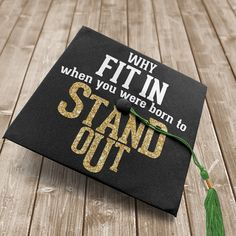 Custom vinyl quote art design for graduation cap why fit in when you were born to stand out - Ramona Alcala - Cap Design Graduation Shirts For Family, Custom Graduation Caps, Graduation Cap Designs, Graduation Quotes, Graduation Cap Decoration, Graduation Diy, Grad Cap, Decorated Graduation Caps, Graduation Pictures