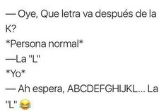 Read from the story ✖Memes✖ by Cry-Babx (𝟮𝟬𝟬𝟮) with reads. Funny Spanish Memes, Spanish Humor, Spanish Quotes, Funny Quotes, Funny Memes, Jokes, Frases Emo, Mexican Memes, Funny V