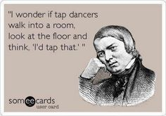 #Some E-Cards #E-Cards #Funny #Sarcastic #Humor #Witty #Dancers