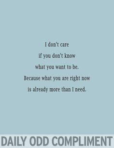 Daily Odd Compliment - You're more than enough for me as you are :D