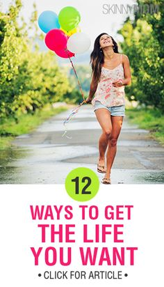 Here are 12 ways to help you figure out how to get the life you want and were meant to have
