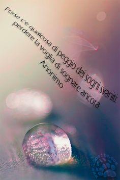 """Non posso che condividere il pensiero di questo sconosciuto. SOno ritagli preziosi di pensieri, forse di sfoghi che ho raccolto online negli anni e che man mano recupero dai miei file.  E cerco di farli vivere mettendoli su immagini :)  """"Forse c'è qualcosa di peggio dei sogni svaniti: perdere la voglia di sognare ancora."""" Anonimo  #sogni, #sperare, #rinuncia,"""