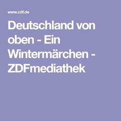 Deutschland von oben - Ein Wintermärchen - ZDFmediathek