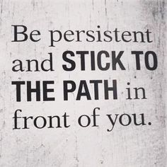 Be persistent #inspire #inspiration #quote #quotes #motivate #motivation #quoteoftheday #lifequotes #quotestoliveby #inspirational #inspired #success #wisdom #photooftheday #picoftheday #words #wordstoliveby #wisewords #workhard