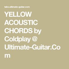 YELLOW ACOUSTIC CHORDS by Coldplay @ Ultimate-Guitar.Com