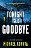 Tonight I Said Goodbye. Michael Koryta