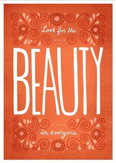 Look for the beauty in everyone....