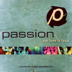 PASSION: OUR LOVE IS LOUD. I like this line.