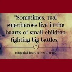 Sometimes, real superheroes live in the hearts of small children fighting big battles. Congenital Heart Defects