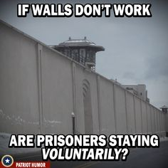 Walls Don't Work? — The Patriot Post Liberal Agenda, Fabulous Quotes, First World Problems, Political Quotes, State Of The Union, Socialism, God Bless America, Prison