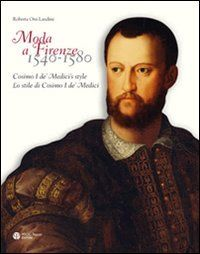 Moda a Firenze 1540-1580: Cosimo I de Medici's Style Roberta Orsi-Landini. Tym razem album o strojach męskich Cosima de Medici i jego dworu.