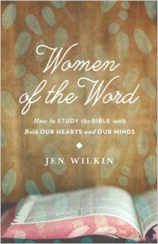 Women of the Word: How to Study the Bible with Both Our Hearts and Our Minds: Jen Wilkin: 9781433541766: Amazon.com: Books