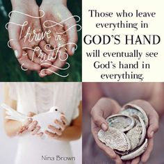 Nina Brown Quote - Those who leave everything in God's hand will eventually see God's hand in everything. Words Of Wisdom Quotes, Wise Quotes, Christian Facebook Cover, Collages, Inspirational Qoutes, Beautiful Collage, Sweet Words, My Mood, Spiritual Inspiration