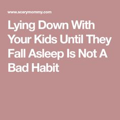 Lying Down With Your Kids Until They Fall Asleep Is Not A Bad Habit
