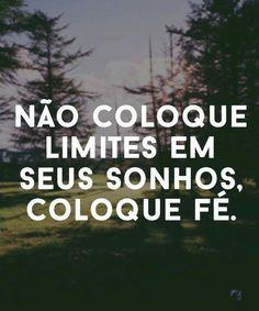 Não coloque limites em seus sonhos, coloque fé!!!