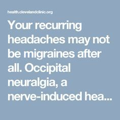 Your recurring headaches may not be migraines after all. Occipital neuralgia, a nerve-induced headache, may feel like a migraine, but isn't treated the same. Learn the differences. Occipital Neuralgia, Head Pain, Chronic Migraines, Neck And Back Pain, Cleveland Clinic, Medical News, Invisible Illness, Feel Like, Feelings