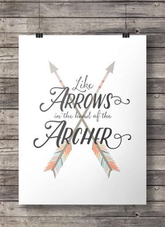 Like arrows in the hand of the archer - Psalm 127:4 - Printable wall art INSTANT DOWNLOAD  Children are just like little arrows! We fire them off in