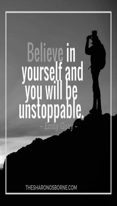 """""""Believe in yourself and you will be unstoppable."""" – Emily Guay…"""