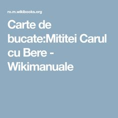 Carte de bucate:Mititei Carul cu Bere - Wikimanuale Romanian Food, Romanian Recipes, Cart, Drink, Covered Wagon, Beverage, Karting, Drinking, Drinks