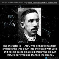 Charles Joughin, was a baker on board the Titanic and drank heavily on the night of the disaster believing he was going to die.  He stood on the Stern of the vessel as she sank and paddled his way over to a lifeboat, insulated by the Whisky in his system.