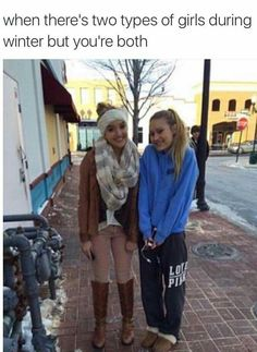 Two types of girls during the winter and I'm both