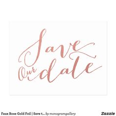 Faux Rose Gold Foil | Save the Date Postcard Printed Faux Rose Gold Foil Glamor | Wedding Save our Date Postcard. Elke Clarke © Other colors available at www.zazzle.com/monogramgallery. A simple, yet versatile, handwritten script rose gold save the date for weddings or other special occasions such as rehearsal dinners, couple's showers, wedding anniversary celebrations. Rose gold foil is a printed photo effect.