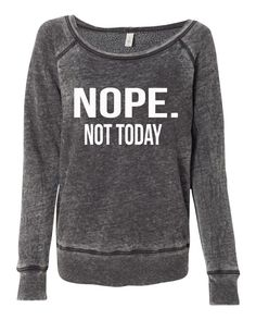 Custom Made Nope. Not Today  **You choose print color**  -8.2 oz., laundered 50/37.5/12.5 polyester/combed ringspun cotton/rayon triblend
