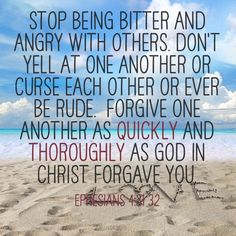 Ephesians 4:31-32.. This verse will change your life.