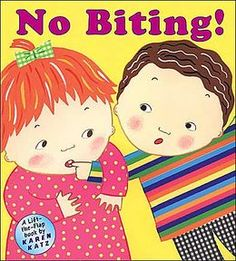 No Biting! This book shows children different ways to settle things besides biting.